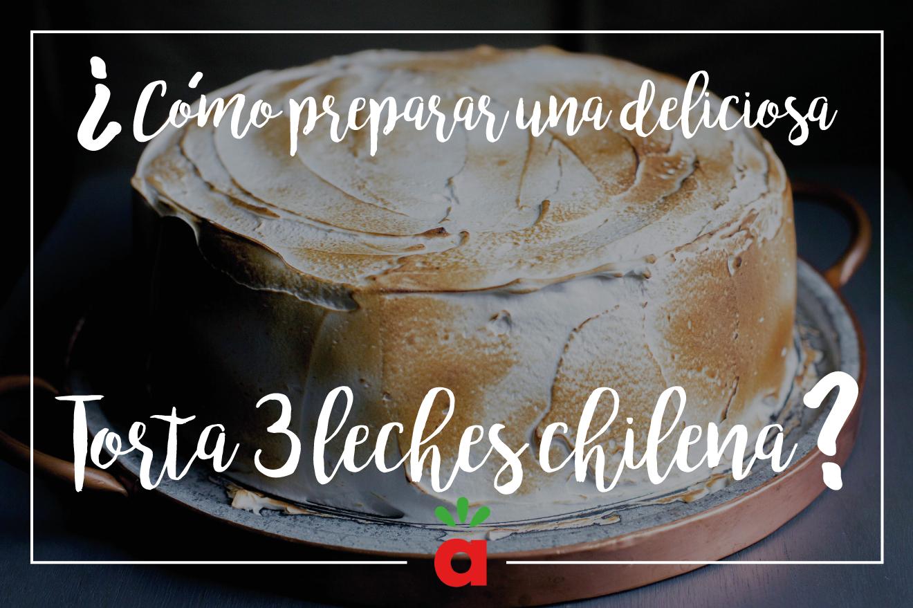 ¿Cómo hacer una deliciosa torta 3 leches chilena?