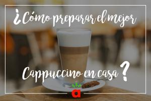 ¿Cómo preparar el Cappuccino Perfecto en casa?